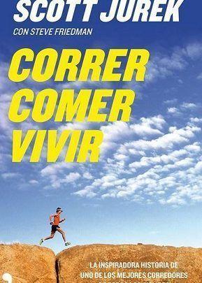 CORRER, COMER, VIVIR' Scott Jurek